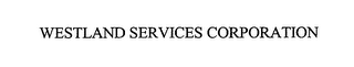 mark for WESTLAND SERVICES CORPORATION, trademark #76625456