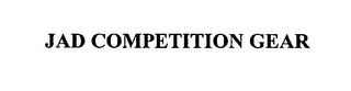 mark for JAD COMPETITION GEAR, trademark #76625544
