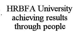 mark for HRBFA UNIVERSITY ACHIEVING RESULTS THROUGH PEOPLE, trademark #76626040