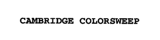 mark for CAMBRIDGE COLORSWEEP, trademark #76629076