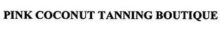 mark for PINK COCONUT TANNING BOUTIQUE, trademark #76629517