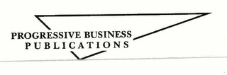 mark for PROGRESSIVE BUSINESS PUBLICATIONS, trademark #76630460