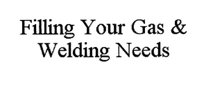 mark for FILLING YOUR GAS & WELDING NEEDS, trademark #76630699