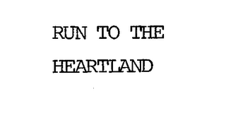 mark for RUN TO THE HEARTLAND, trademark #76630851