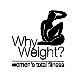 mark for WHY WEIGHT? WOMEN'S TOTAL FITNESS, trademark #76631113