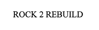 mark for ROCK 2 REBUILD, trademark #76633817