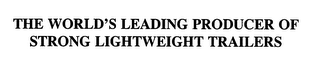 mark for THE WORLD'S LEADING PRODUCER OF STRONG LIGHTWEIGHT TRAILERS, trademark #76634678