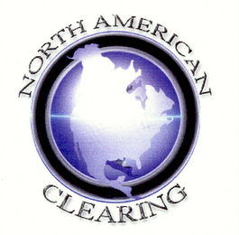 mark for NORTH AMERICAN CLEARING, trademark #76634684