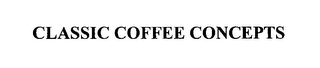 mark for CLASSIC COFFEE CONCEPTS, trademark #76635182