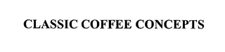 mark for CLASSIC COFFEE CONCEPTS, trademark #76635183