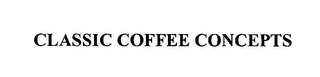 mark for CLASSIC COFFEE CONCEPTS, trademark #76635184