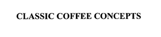 mark for CLASSIC COFFEE CONCEPTS, trademark #76635186