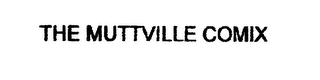 mark for THE MUTTVILLE COMIX, trademark #76635200