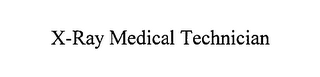 mark for X-RAY MEDICAL TECHNICIAN, trademark #76635235