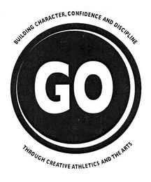 mark for GO BUILDING CHARACTER, CONFIDENCE AND DISCIPLINE THROUGH CREATIVE ATHLETICS AND THE ARTS, trademark #76635271