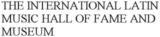 mark for THE INTERNATIONAL LATIN MUSIC HALL OF FAME AND MUSEUM, trademark #76635354