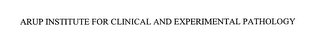 mark for ARUP INSTITUTE FOR CLINICAL AND EXPERIMENTAL PATHOLOGY, trademark #76635438