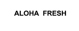 mark for ALOHA FRESH, trademark #76635640