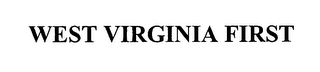 mark for WEST VIRGINIA FIRST, trademark #76635653