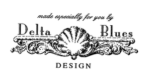 mark for MADE ESPECIALLY FOR YOU BY DELTA BLUES DESIGN, trademark #76636769