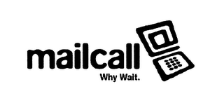 mark for MAILCALL WHY WAIT., trademark #76637082