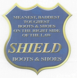 mark for MEANEST, BADDEST TOUGHEST BOOTS & SHOESON THE RIGHT SIDE OF THE LAW SHIELD BOOTS & SHOES, trademark #76637378