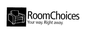 mark for ROOMCHOICES YOUR WAY. RIGHT AWAY., trademark #76637609