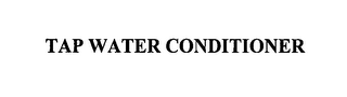 mark for TAP WATER CONDITIONER, trademark #76638174
