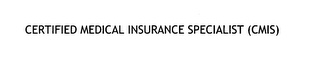 mark for CERTIFIED MEDICAL INSURANCE SPECIALIST (CMIS), trademark #76638999