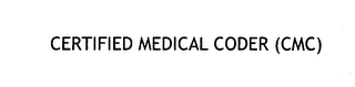 mark for CERTIFIED MEDICAL CODER (CMC), trademark #76639033