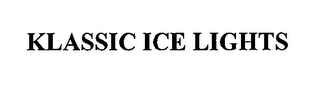 mark for KLASSIC ICE LIGHTS, trademark #76639343