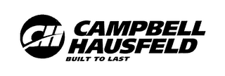 mark for CH CAMPBELL HAUSFELD BUILT TO LAST, trademark #76640379