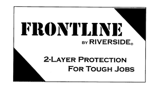 mark for FRONTLINE BY RIVERSIDE 2-LAYER PROTECTION FOR TOUGH JOBS, trademark #76643116