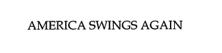 mark for AMERICA SWINGS AGAIN, trademark #76643402