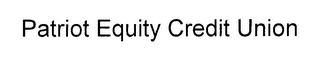mark for PATRIOT EQUITY CREDIT UNION, trademark #76643772