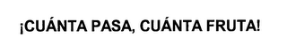 mark for ¡CUÁNTA PASA, CUÁNTA FRUTA!, trademark #76644050