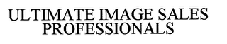 mark for ULTIMATE IMAGE SALES PROFESSIONALS, trademark #76645258