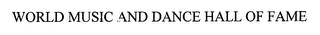 mark for WORLD MUSIC AND DANCE HALL OF FAME, trademark #76645552