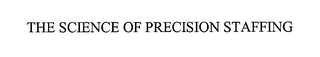 mark for THE SCIENCE OF PRECISION STAFFING, trademark #76646447
