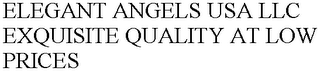 mark for ELEGANT ANGELS USA LLC EXQUISITE QUALITY AT LOW PRICES, trademark #76646683