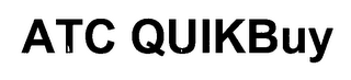 mark for ATC QUIKBUY, trademark #76649744
