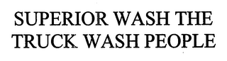 mark for SUPERIOR WASH THE TRUCK WASH PEOPLE, trademark #76649818