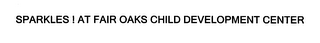 mark for SPARKLES ! AT FAIR OAKS CHILD DEVELOPMENT CENTER, trademark #76651716
