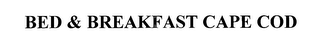 mark for BED & BREAKFAST CAPE COD, trademark #76651729