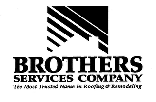 mark for BROTHERS SERVICES COMPANY THE MOST TRUSTED NAME IN ROOFING & REMODELING, trademark #76652238