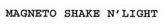 mark for MAGNETO SHAKE N'LIGHT, trademark #76652459