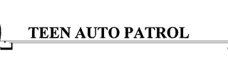 mark for TEEN AUTO PATROL, trademark #76654763