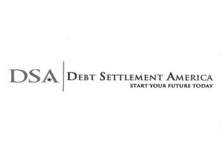 mark for DSA DEBT SETTLEMENT AMERICA START YOUR FUTURE TODAY, trademark #76655481