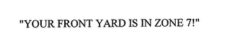 "mark for ""YOUR FRONT YARD IS IN ZONE 7!"", trademark #76657725"