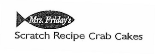 mark for MRS. FRIDAY'S SCRATCH RECIPE CRAB CAKES, trademark #76660428